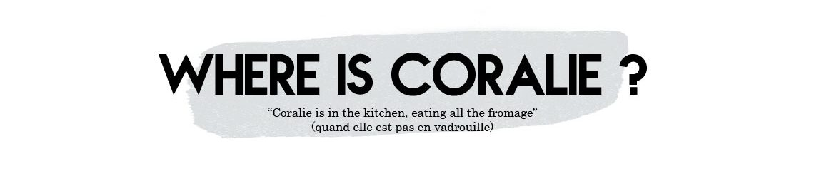 Where is Coralie ?